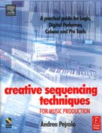 Creative Sequencing Techniques for Music Production: A practical guide for Logic, Digital Performer, Cubase and Pro Tools - Andrea Pejrolo