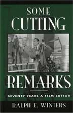 Some Cutting Remarks: Seventy Years a Film Editor (Scarecrow Filmmakers) by Ralph E. Winters